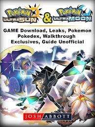 Pokemon Ultra Sun and Ultra Moon Game Download, Leaks, Pokemon, Pokedex,  Walkthrough, Exclusives, Guide Unofficial - eBook - Walmart.com -  Walmart.com