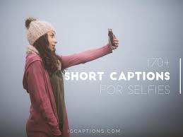 170 Short Captions For Selfies Short Captions For Instagram