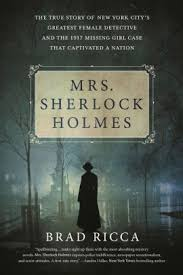 mrs sherlock holmes the true story of new york city s greatest female detective and