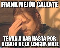 Frank Mejor Callate - Frustrated Boromir meme on Memegen via Relatably.com