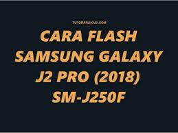 Cara flash samsung galaxy j2 prime dengan odin. Cara Flash Samsung Galaxy J2 Pro 2018 Sm J250f Firmware Terbaru Tutoraplikasi Com