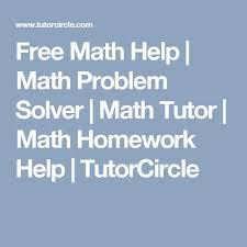 free math help math problem solver math tutor math homework help tutorcircle