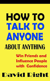 How To Talk To Anyone How To Talk To Anyone About Anything Win Friends And Influence