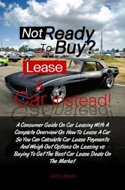 lease or buy calculation not ready to buy lease a car instead ebook by jack b gammon