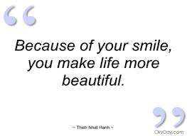 Smile Because Your Beautiful Quotes Best Of Because Of Your Smile Thich Nhat Hanh Quotes And Sayings
