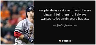 Famous Baseball Quotes Beauteous TOP 48 QUOTES BY DUSTIN PEDROIA AZ Quotes