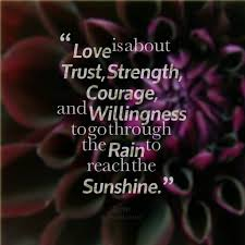Love And Strength Quotes Gorgeous Love Is About TrustStrengthCourageAnd Willingness To Go Through