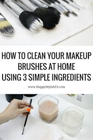 how to clean your makeup brushes at home makeup brushes makeup and clean makeup brushes