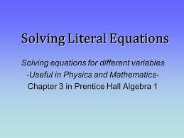 1 solving literal equations solving equations for diffe variables useful in physicathematics chapter 3 in pice hall algebra 1