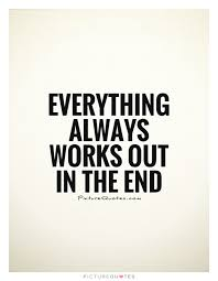 Quotes Works Everything Always Works Out In The End Picture Quotes