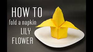 Paper Napkin Folding Flower How To Fold A Napkin Into A Lily Flower