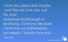 Simple I Love You Quotes i love you plain and simple i just flat out love you not for your 17