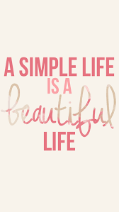 Beauty And Life Quotes Best Of A Simple Life Is A Beautiful Lifetook A While To Realize This But
