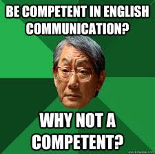 Be competent in English Communication? Why not A Competent? - High ... via Relatably.com
