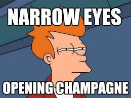 Narrow eyes Opening champagne - Futurama Fry - quickmeme via Relatably.com