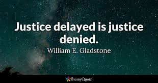 justice delayed is justice denied william e gladstone  quote justice delayed is justice denied william e gladstone
