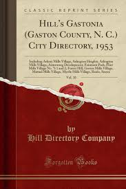 Amazon.in: Buy Hill's Gastonia (Gaston County, N. C.) City Directory, 1953,  Vol. 10: Including Arkray Mills Village, Arlington Heights, Arlington Mills  Village, ... 1 and 2, Forest Hill, Groves Mills Village, Book
