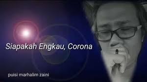 Di atas adaalah salah satu musikalisasi puisi karya a. Puisi Siapakah Engkau Corona Langgam Id Sastra