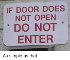 ty phrasing simple and open if door does not open do not enter