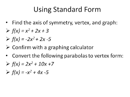 using standard form find the axis of symmetry vertex and graph