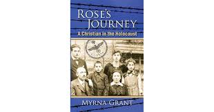 Rose's Journey: A Christian in the Holocaust by Myrna Grant