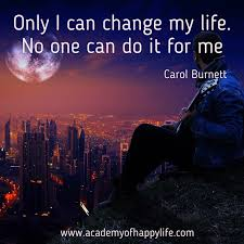Quotes Change Your Life Enchanting Only I Can Change My Life No One Can Do It For Me Academy Of