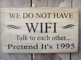 Lake Cabin Decorating Primitive Wood Sign We Do Not Have Wifi Lake House Cabin Decor