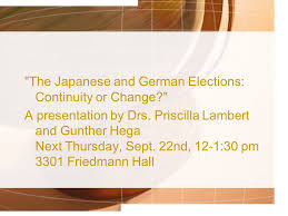"The Japanese and German Elections: Continuity or Change?"" A presentation by  Drs. Priscilla Lambert and Gunther Hega Next Thursday, Sept. 22nd, 12-1:  ppt download"