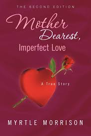 Mother Dearest, Imperfect Love: A True Story: Morrison, Myrtle:  9781456880729: Amazon.com: Books