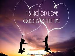 Good Love Quotes Enchanting 48 Good Love Quotes Of All Time