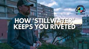 How 'Stillwater' Keeps You Riveted and ...