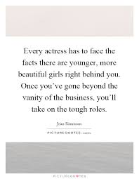 Quotes On Beautiful Face Of A Girl Best of Every Actress Has To Face The Facts There Are Younger More