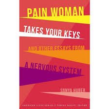 pain w takes your keys and other essays from a nervous system  pain w takes your keys and other essays from a nervous system paperback sonya huber
