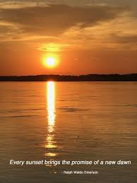Every Sunset Brings The Promise Of A New Dawn All For The Love Of