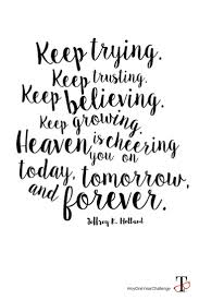 Keep Going Quotes Extraordinary Keep Trying Keep Trusting Keep Believing Keep Going Heaven Is