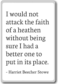 Harriet Beecher Stowe Quotes Best I Would Not Attack The Faith Of A Hea Harriet Beecher Stowe