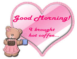 good morning a brought hot coffee