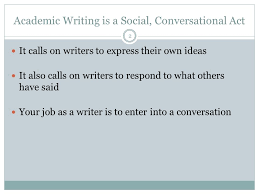 responding to texts in academic writing ppt  academic writing is a social conversational act