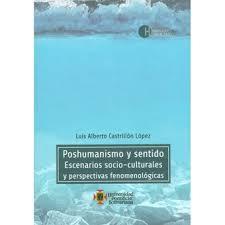 Poshumanismo Y Sentido. Escenarios Socio-culturales Y Perspectivas  Fenomenológicas - Luis Alberto Castrillón López | Linio Colombia -  UP616BK33OLALCO