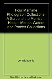 Four Maritime Photograph Collections: A Guide to the Morrison, Hester,  Morton-Waters and Procter Collections: John Maounis, Danniel L. Keller:  Amazon.com: Books