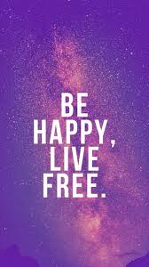 Be Happy Live Free Tap To See New Beginning Quotes For Your Iphone