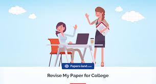 How To Revise A Paper Revise My Paper For College 2018 Papers Land Com