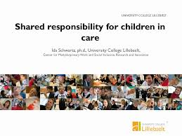 UNIVERSITY COLLEGE LILLEBÆLT Shared responsibility for children in care Ida  Schwartz, ph.d., University College Lillebaelt, Center for  Multydiciplinary. - ppt download