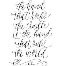 words essay on the hand that rocks the cradle rules the world the hand that rocks the cradle rules the world