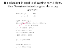 20 if a calculator is capable of keeping only 3 digits then gaussian elimination gives the wrong answer