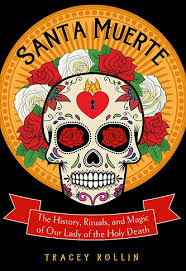 Book Review – Santa Muerte: The History, Rituals, and Magic of Our ...