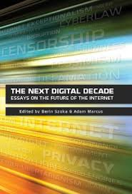com the next digital decade essays on the future of the  the next digital decade essays on the future of the internet by various