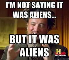 Image - 158329] | Ancient Aliens | Know Your Meme via Relatably.com
