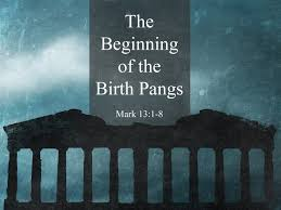 Image result for Mark 13: 1 - 8 the beginning of the birth pangs