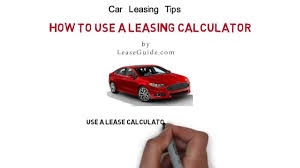 car leases calculator how to use a car lease calculator youtube